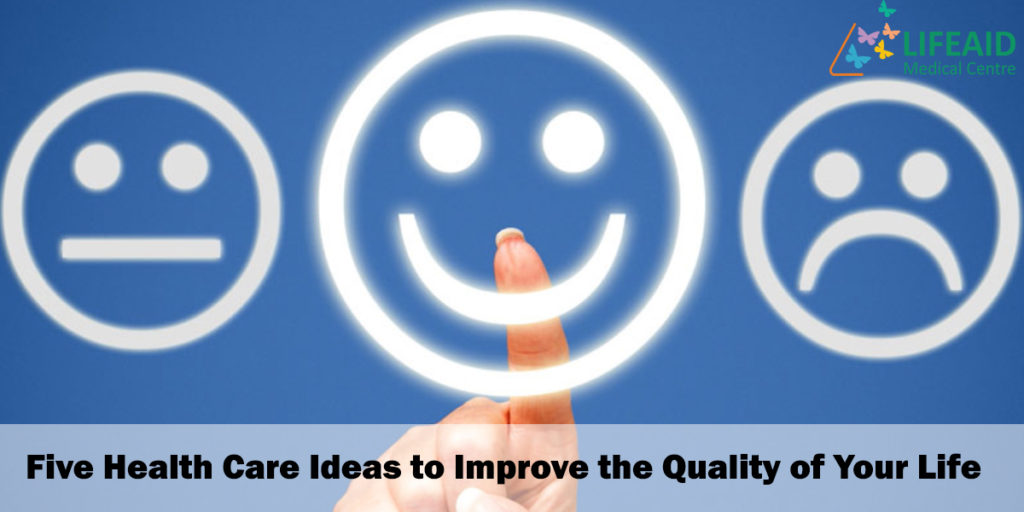 Five Health Care Ideas to Improve the Quality of Your Life
