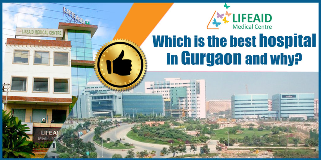 Which is the Best Hospital in Gurgaon and Why?