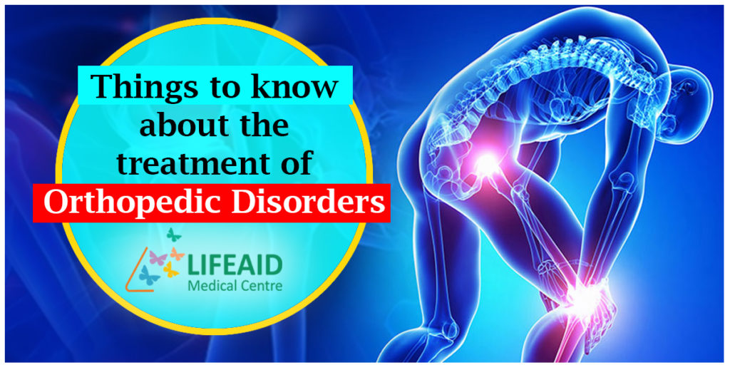 Things to Know about the Treatment of Orthopedic Disorders
